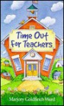 Time Out for Teachers - Marjory G. Ward