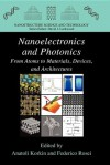 Nanoelectronics and Photonics: From Atoms to Materials, Devices, and Architectures - Anatoli Korkin, Federico Rosei
