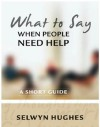 What To Say When People Need Help - Selwyn Hughes