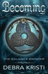 Becoming: The Balance Bringer - Debra Kristi