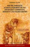 Fruhe Direkte Auseinandersetzung Zwischen Christen, Heiden Und Haretikern - Barbara Aland