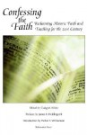Confessing the Faith: Reclaiming Historic Faith and Teaching for the 21st Century - Craig M. Kibler