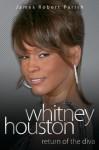 Whitney Houston: Return of the Diva - James Robert Parish