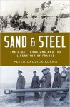 Sand & Steel: The D-Day Invasion and the Liberation of France - Peter Caddick-Adams