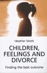Children Feelings and Divorce: Finding the Best Outcome - Heather Smith
