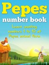 Pepes number book: Learn counting numbers one to ten at Pepes animal farm (Beginner series Book 1) - D. Fernando