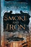 Smoke and Iron - Rachel Caine