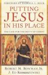 Putting Jesus in His Place: The Case for the Deity of Christ - Robert Bowman, J. Ed Komoszewski, Darrell L. Bock