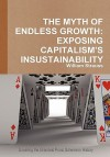 The Myth of Endless Growth: Exposing Capitalism's Insustainability - William Strauss
