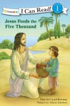 Jesus Feeds the Five Thousand (I Can Read! / Bible Stories) - Crystal Bowman, Valerie Sokolova