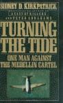 Turning the Tide: One Man Against the Medellin Cartel - Sidney D. Kirkpatrick, Peter Abrahams