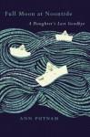 Full Moon at Noontide: A Daughter's Last Goodbye - Ann Putnam, Thomas R. Cole, David Hilfiker