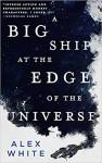 A Big Ship at the Edge of the Universe - Alex White