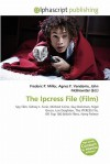 The Ipcress File (Film) - Agnes F. Vandome, John McBrewster, Sam B Miller II