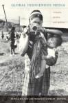 Global Indigenous Media: Cultures, Poetics, and Politics</P><P> - Pamela Wilson, Michelle Stewart