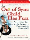 The Out-of-Sync Child Has Fun: Activities for Kids with Sensory Processing Disorder - Carol Stock Kranowitz, Trude Turnquist