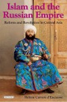Islam and the Russian Empire: Reform and Revolution in Central Asia - Hélène Carrère d'Encausse, Maxime Rodinson