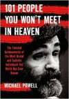 101 People You Won't Meet in Heaven: The Twisted Achievements of the Most Brutal and Sadistic Individuals the World has Ever Known - Michael Powell
