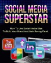 SOCIAL MEDIA SUPERSTAR: How To Use Social Media Sites To Build Your Brand And Gain Raving Fans! - Tom Doyle