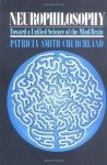 Neurophilosophy: Toward a Unified Science of the Mind/Brain - Patricia S. Churchland
