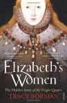 Elizabeth's Women: The Hidden Story of the Virgin Queen - Tracy Borman