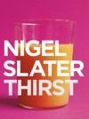 Thirst - Nigel Slater
