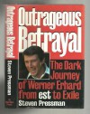 Outrageous Betrayal: The Real Story of Werner Erhard from Est to Exile - Steven Pressman