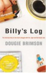 Billy's Log: The Hilarious Diary of One Man's Struggle With Life, Lager and the Female Race - Dougie Brimson