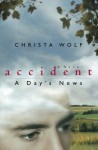 Accident: A Day's News: A Novel - Christa Wolf, Heike Schwarzbauer, Rick Takvorian