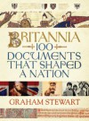 Britannia: 100 Documents that Shaped a Nation - Graham Stewart