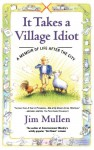 It Takes a Village Idiot: A Memoir of Life After the City - Jim Mullen