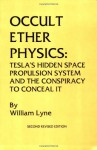 "OCCULT ETHER PHYSICS: 4th Revised and Expanded Edition: Tesla's ""Ideal Flying Machine"" and the Conspiracy to Conceal It - William R. Lyne"