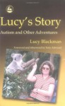 Lucy's Story: Autism and Other Adventures - Lucy Blackman, Tony Attwood