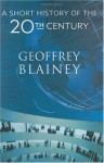 A Short History of the 20th Century - Geoffrey Blainey