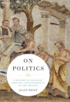 On Politics: A New History of Political Philosophy - Alan Ryan