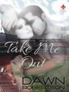 Take Me Out - Dawn Robertson