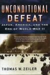 Unconditional Defeat: Japan, America, and the End of World War II (Total War: New Perspectives on World War II) - Thomas W. Zeiler