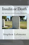 Insulin or Death - Stephen Lehmann