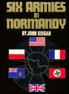 Six Armies in Normandy: From D-Day to the Liberation of Paris - John Keegan