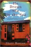 He Drown She in the Sea: A Novel - Shani Mootoo, Ma Prem Maneesha, Swami Shiva Murti