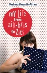 My Life from Air-Bras to Zits - Barbara Haworth-Attard