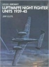Luftwaffe Night Fighter Units 1939-1945 - Jerry Scutts