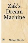 Zak's Dream Machine - Michael Murphy