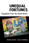 Unequal Fortunes: Snapshots from the South Bronx - Arthur Levine, Laura Scheiver
