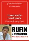 Immortelle randonnée : Compostelle malgré moi - Jean-Christophe Rufin