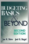 Budgeting Basics and Beyond - Jae K. Shim, Joel G. Siegel