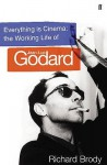 Everything Is Cinema: The Working Life Of Jean Luc Godard - Richard Brody