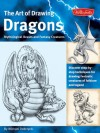 The Art of Drawing Dragons: Discover Simple Step-by-Step Techniques for Drawing Fantastic Creatures of Folklore and Legend - Michael Dobrzycki