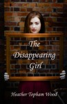 The Disappearing Girl - Heather Topham Wood