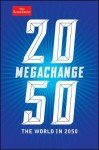 Megachange: The World in 2050 (The Economist) - Daniel Franklin, John Andrews